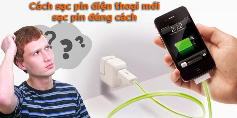 Cách sạc pin điện thoại mới mua để tăng tuổi thọ pin